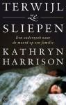Terwijl ze sliepen - Kathryn Harrison, Mireille Vroege