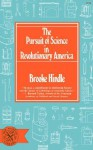 The Pursuit of Science in Revolutionary America - Brooke Hindle