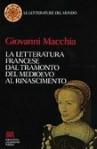 La letteratura francese: Dal tramonto del Medioevo al Rinascimento - Giovanni Macchia