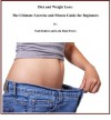 Diet and Weight Loss: The Ultimate Exercise and Fitness Guide for Beginners - Paul Dunbar
