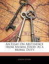 An Essay on Abstinence from Animal Food: As a Moral Duty - Joseph Ritson