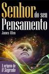 Senhor do seu pensamento: Transforme sua vida com o poder da mente (Portuguese Edition) - James Allen