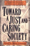 Toward a Just and Caring Society: Christian Responses to Poverty in America - David P. Gushee