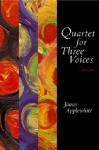 Quartet for Three Voices: Poems - James Applewhite