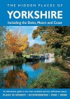 The Hidden Places of Yorkshire: Including the Dales, Moors and Coast - David Gerrard