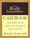 The Body Remembers Casebook: Unifying Methods and Models in the Treatment of Trauma and PTSD (Norton Professional Books) - Babette Rothschild