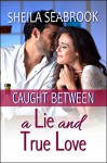 Caught Between a Lie and True Love: Romantic Comedy (Caught Between Romance Book 1) - Sheila Seabrook