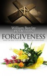 Insights: Forgiveness: Wjat the Bible Tells Us about Forgiveness - William Barclay