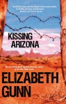 Kissing Arizona - Elizabeth Gunn