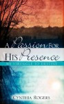 A Passion for His Presence - Cynthia Rogers