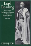 Lord Reading: Rufus Isaacs, First Marquess of Reading, Lord Chief Justice and Viceroy of India, 1860-1935 - Denis Judd