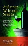 Auf einen Wein mit Seneca. Gespräche über Gott und die Welt - Karl-Wilhelm Weeber