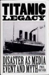 TITANIC LEGACY: Disaster as Media Event and Myth - Paul Heyer