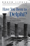 Have You Been to Delphi: Tales of the Ancient Oracle for Modern Minds - Roger Lipsey