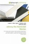 Johnny the Homicidal Maniac - Frederic P. Miller, Agnes F. Vandome, John McBrewster