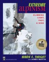 Extreme Alpinism: Climbing Light, High, and Fast - Mark F Twight, James Martin