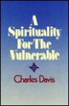 A Spirituality For The Vulnerable - Charles Davis