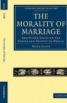 The Morality of Marriage: And Other Essays on the Status and Destiny of Woman - Mona Caird, Caird