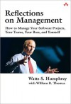 Reflections on Management: How to Manage Your Software Projects, Your Teams, Your Boss, and Yourself (SEI Series in Software Engineering) - Watts S. Humphrey, William R. Thomas