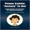 Please Explain Anxiety to Me! Simple Biology and Solutions for Children and Parents (Growing With Love) - Laurie Zelinger, Jordan Zelinger, Elisa Sabella