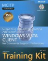 MCITP Self-Paced Training Kit (Exam 70-623): Supporting and Troubleshooting Applications on a Windows Vista® Client for Consumer Support Technicians: Supporting and Troubleshooting Applications on a Windows Vista Client for Consumer Support Technicians - Anil Desai