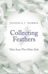 Collecting Feathers: Tales From The Other Side - Daniela Norris