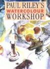 Paul Riley's Watercolour Workshop - Paul Riley