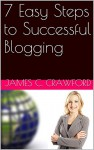 7 Easy Steps to Successful Blogging - James C. Crawford