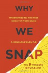 Why We Snap: Understanding the Rage Circuit in Your Brain - Douglas Fields