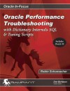 Oracle Performance Troubleshooting: With Dictionary Internals SQL & Tuning Scripts - Robin Schumacher, Donald K. Burleson