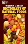 Dictionary of Natural Foods - William L. Esser