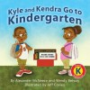Kyle and Kendra Go to Kindergarten - Alexander McNeece, Wendy Betway, Jeff Covieo