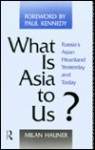 What Is Asia To Us?: Russia's Asian Heartland Yesterday And Today - Milan Hauner