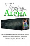 Taming the Alpha: Over 20 Alpha Male Tales of Contemporary, Military, Werewolves, Shifters, Vampires, Billionaires, Witches, Dragons, Demons & More - Sherri L. King, Jaycee Clark, Michelle M. Pillow, Mandy M. Roth, Laura Lee Hope, Minette Walters, Jaide Fox, Eve Vaughn, Emily Smith, Shelli Stevens, Candice Gilmer, Lauren Hawkeye, Tracey H. Kitts, Ella Drake, Eryn Blackwell, Inez Kelley, Reagan Hawk, Madelyn Porter, Sidn