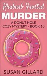 Rhubarb Frosted Murder: A Donut Hole Cozy Mystery Book 10 - Susan Gillard