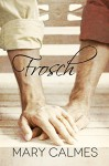 Frosch - Mary Calmes, Nora Roberts