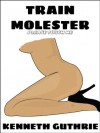 Train Molester: Please Touch Me (An Erotic Story) - Kenneth Guthrie