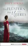 Das Flüstern des Meeres: Roman (German Edition) - Lucy Atkins, Angela Koonen