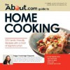 The About.com Guide to Home Cooking: 225 Family-Friendly Recipes with a Dash of Sophistication - Peggy Trowbridge Filippone, Lynette Rohrer Shirk