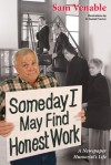 Some Day I May Find Honest Work: A Newspaper Humorist's Life - Sam Venable