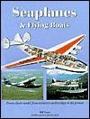 Seaplanes & Flying Boats - Bill Yenne