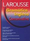 Gramatica Inglesa Comunicativa - Editors of Larousse (Mexico)