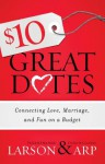 $10 Great Dates: Connecting Love, Marriage, and Fun on a Budget - Peter Larson, Heather Larson, David Arp, Claudia Arp