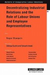 Decentralizing Industrial Relations and the Role of Labor Unions and Employee Representatives - Roger Blanpain