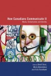 How Canadians Communicate II: Media, Globalization and Identity - David Taras, David Taras, Maria Bakardjieva