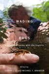Wading for Bugs: Exploring Streams with the Experts - Judith L. Li, Michael T. Barbour
