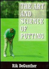The Science of Putting - Rik DeGunther