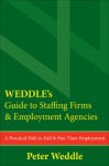 WEDDLE's Guide to Staffing Firms & Employment Agencies: A Practical Path to Full & Part Time Employment - Peter Weddle
