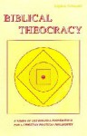 Biblical Theocracy (A Vision of Thr Biblical Foundations for a Christian Political Philosophy) - Stephen Palmquist