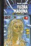 Tužna madona: zbirka priča - Marina Jadrejčić